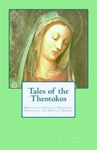 Tales of the Theotokos: Mary in the Personal, Historical, Scriptural, and Spiritual Realms