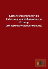 Kostenverordnung Fur Die Zulassung Von Messgeraten Zur Eichung (Zulassungskostenverordnung)