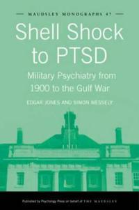Shell Shock to Ptsd Military Psychiatry from 1900 to the Gulf War