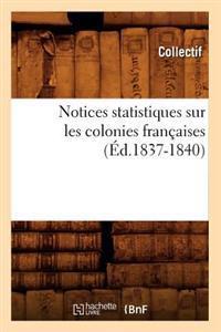 Notices Statistiques Sur Les Colonies Fran�aises (�d.1837-1840)