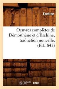 Oeuvres Compl�tes de D�mosth�ne Et d'Eschine, Traduction Nouvelle, (�d.1842)