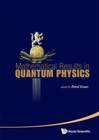 Mathematical Results in Quantum Physics