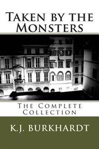 Taken by the Monsters: The Complete Collection