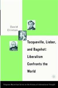 Tocqueville, Lieber, and Bagehot