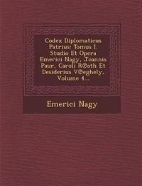 Codex Diplomaticus Patrius: Tomus I. Studio Et Opera Emerici Nagy, Joannis Paur, Caroli R¿ath Et Desiderius V¿eghely, Volume 4...
