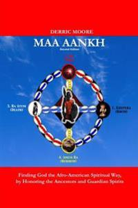 Maa Aankh (2nd. Edition): Finding God the Afro-American Spiritual Way, by Honoring the Ancestors and Guardian Spirits