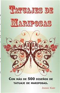 Tatuajes de Mariposas: Con Mas de 500 Disenos de Tatuaje de Mariposas, Entre Ideas y Fotos Que Incluyen Tribales, Flores, Alas, Hadas, Celtas