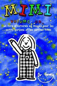 Mimi Volume Un, Un Livre D'Histoires En Images Pour Les Petits Garcons Et Les Petites Filles