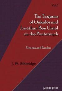 The Targum of Onkelos and Jonathan Ben Uzziel on the Pentateuch I