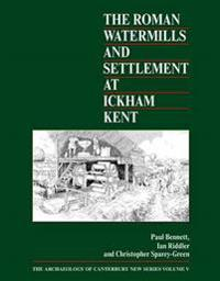The Roman Watermills and Settlement at Ickham, Kent