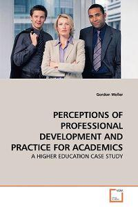 Perceptions of Professional Development and Practice for Academics