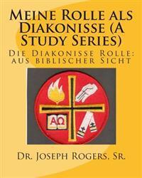 Meine Rolle ALS Diakonisse ((a Study Series): Die Diakonisse Rolle: Aus Biblischer Sicht