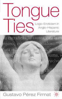Tongue Ties: LOGO-Eroticism in Anglo-Hispanic Literature