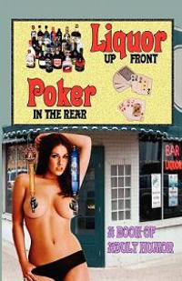 Liquor Up Front, Poker in the Rear - A Book of Adult Humor