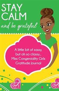Stay Calm and Be Grateful: Miss Congeniality Girls Gratitude Journal