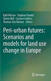 Peri-urban futures: Scenarios and models for land use change in Europe