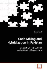 Code-mixing and Hybridization in Pakistan