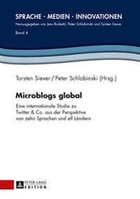 Microblogs Global: Eine Internationale Studie Zu Twitter & Co. Aus Der Perspektive Von Zehn Sprachen Und Elf Laendern