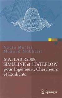 MATLAB R2009, SIMULINK Et STATEFLOW Pour Ingenieurs, Chercheurs Et Etudiants