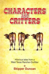 Characters and Critters: Hilarious Tales from a West Texas Rancher-Outfitter