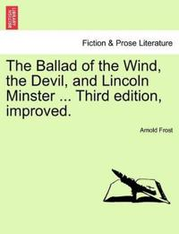 The Ballad of the Wind, the Devil, and Lincoln Minster ... Third Edition, Improved.