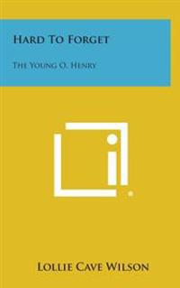 Hard to Forget: The Young O. Henry