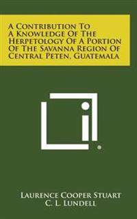 A Contribution to a Knowledge of the Herpetology of a Portion of the Savanna Region of Central Peten, Guatemala