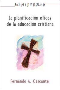 La planificacioneficaz de la educacion cristiana / The Ministry of Christian Education