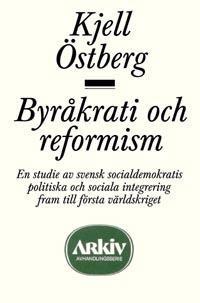 Byråkrati och reformism : en studie av svensk socialdemokratis politiska oc