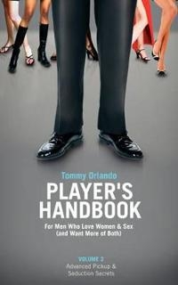Player's Handbook Volume 2 - Advanced Pickup and Seduction Secrets For Men Who Love Women & Sex (and Want More of Both)
