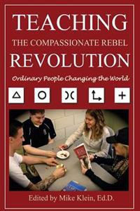 Teaching the Compassionate Rebel Revolution: Ordinary People Changing the World