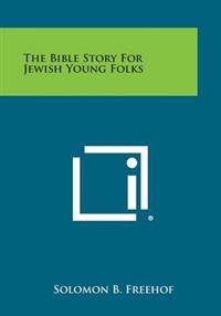 The Bible Story for Jewish Young Folks