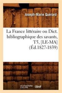 La France Litteraire Ou Dict. Bibliographique Des Savants, T5, [Le-Ma] (Ed.1827-1839)