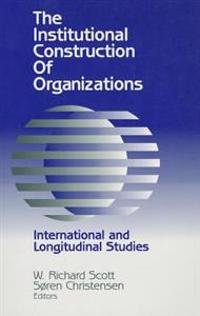 The Institutional Construction of Organizations