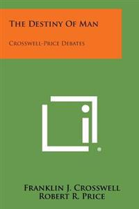 The Destiny of Man: Crosswell-Price Debates