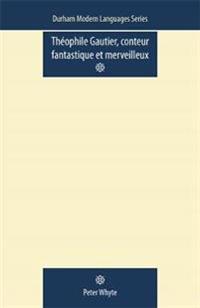 Theophile Gautier, Conteur Fantastique et Merveilleux