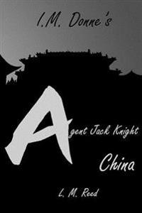 I. M. Donne's Agent Jack Knight: China