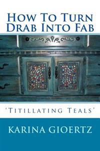 How to Turn Drab Into Fab: 'Titillating Teals'