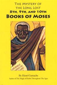 The Mystery of the Long Lost 8th, 9th and 10th Books of Moses