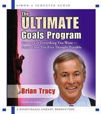 The Ultimate Goals Program: How to Get Everything You Want--Faster Than You Ever Though Possible