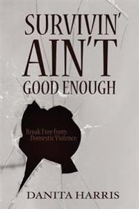 Survivin' Ain't Good Enough:break Free F