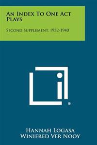 An Index to One Act Plays: Second Supplement, 1932-1940