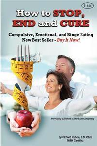 How to Stop, End, and Cure Compulsive, Emotional, and Binge Eating: New Best Seller Buy Now