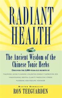 Radiant Health: The Ancient Wisdom of the Chinese Tonic Herbs