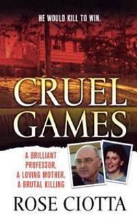 Cruel Games: A Brilliant Professor, a Loving Mother, a Brutal Murder
