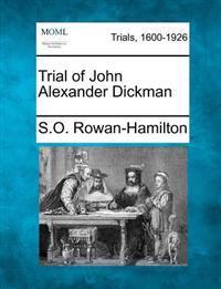 Trial of John Alexander Dickman
