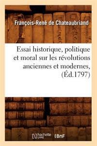 Essai Historique, Politique Et Moral Sur Les Revolutions Anciennes Et Modernes, (Ed.1797)