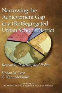 Narrowing the Achievement Gap in a Resegregated Urban School District