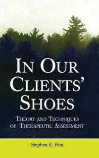In Our Clients' Shoes: Theory and Techniques of Therapeutic Assessment