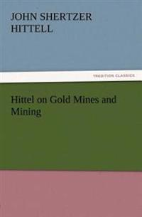Hittel on Gold Mines and Mining